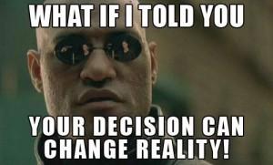 YourDecisionCanChangeReality